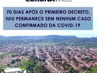 70 DIAS APÓS O PRIMEIRO DECRETO, IUIU PERMANECE SEM NENHUM CASO CONFIRMADO DA COVID-19.