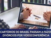 Cartórios do Brasil passam a fazer divórcios por videoconferência.