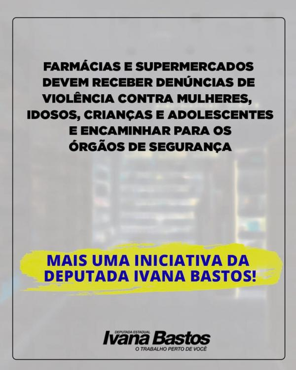 Farmácias e supermercados podem ser canais de denúncia de violências, prevê Ivana Bastos.