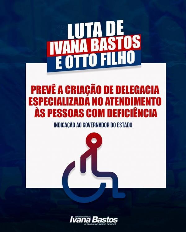 Luta de Ivana Bastos e Otto Filho prevê a criação de delegacia especializada no atendimento às pessoas com deficiência.