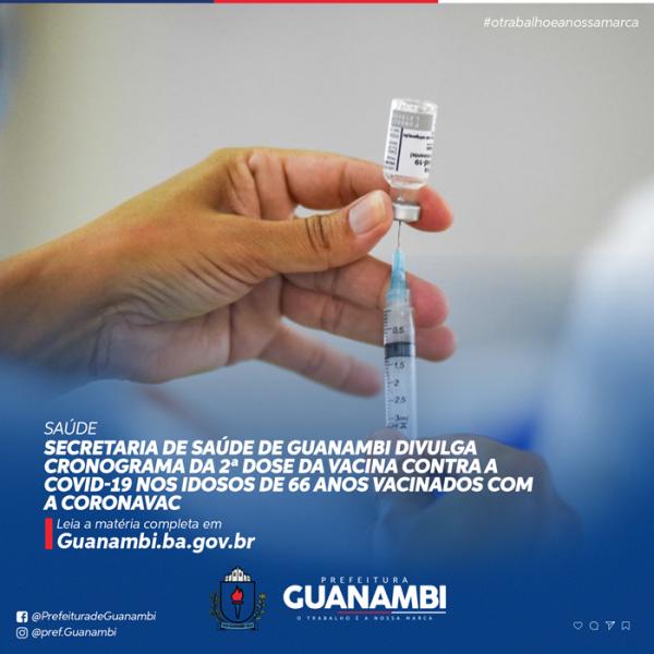 Secretaria de Saúde de Guanambi divulga cronograma da 2ª dose da vacina contra a Covid-19 nos idosos de 66 anos vacinados com a CoronaVac.